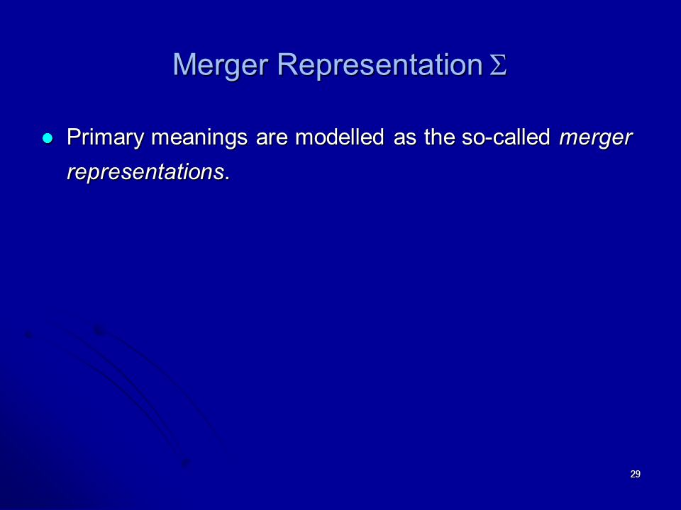 29 Merger Representation  Primary meanings are modelled as the so-called merger representations.