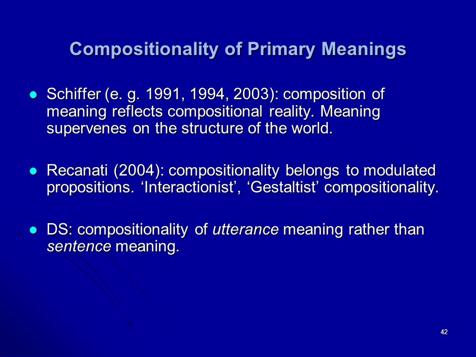 42 Compositionality of Primary Meanings Schiffer (e.