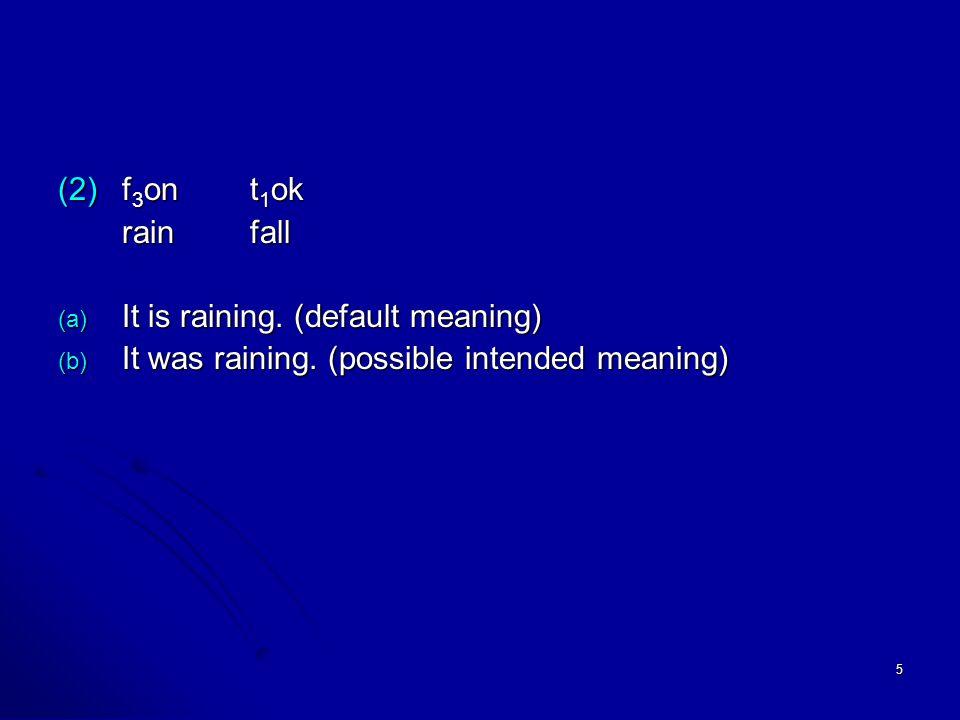 5 (2)f 3 ont 1 ok rain fall (a) It is raining. (default meaning) (b) It was raining.