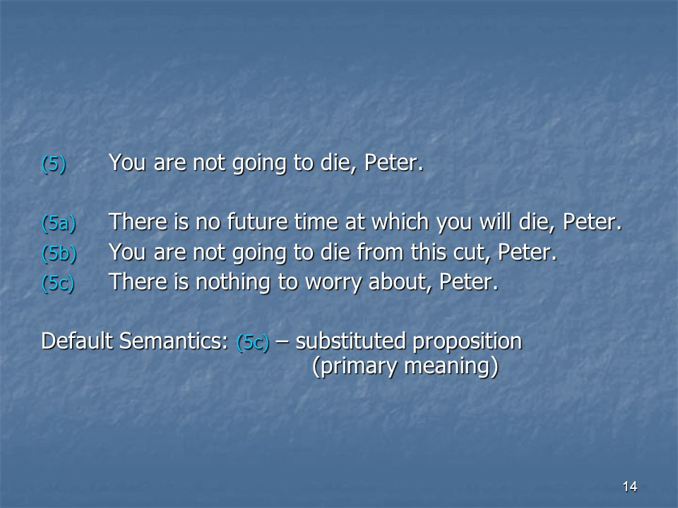 14 (5) You are not going to die, Peter. (5a) There is no future time at which you will die, Peter.
