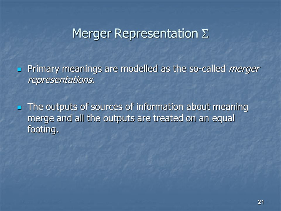 21 Merger Representation  Primary meanings are modelled as the so-called merger representations.