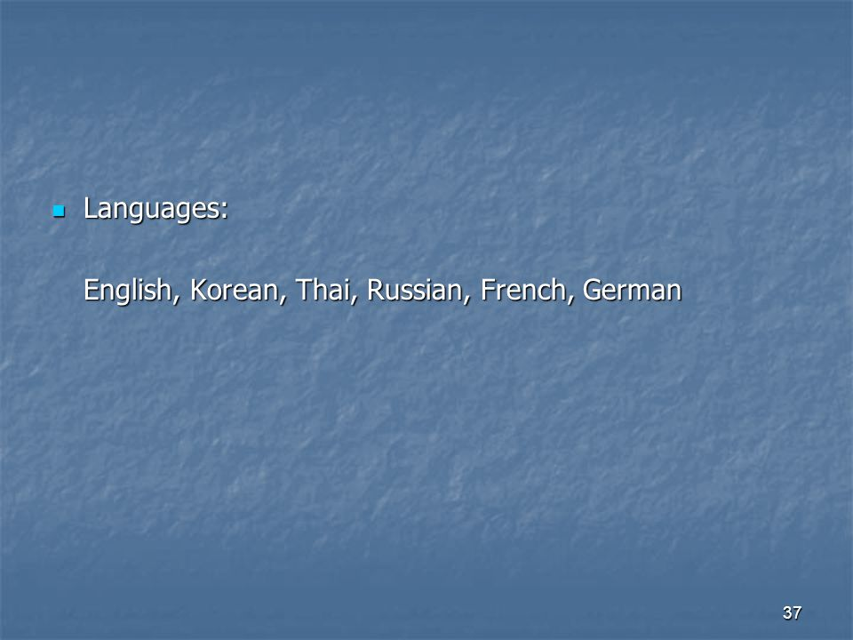 37 Languages: Languages: English, Korean, Thai, Russian, French, German