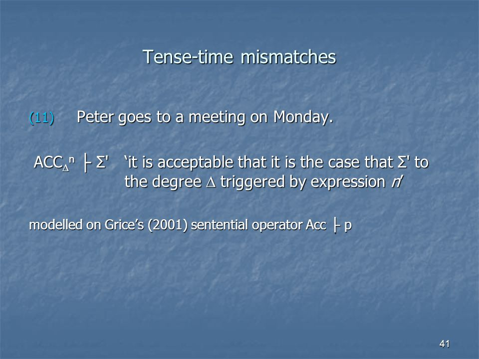 41 Tense-time mismatches (11) Peter goes to a meeting on Monday.