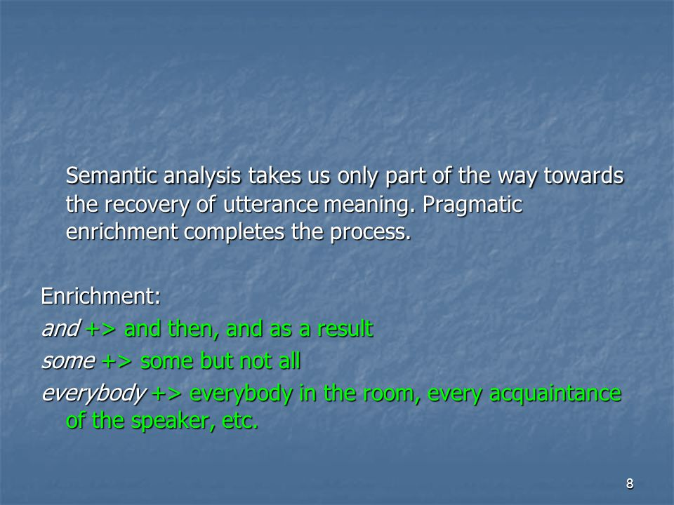 8 Semantic analysis takes us only part of the way towards the recovery of utterance meaning.