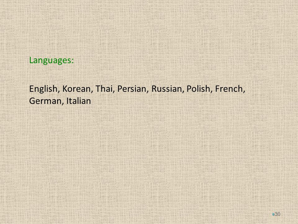 Languages: English, Korean, Thai, Persian, Russian, Polish, French, German, Italian 30