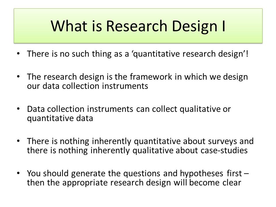 What is Research Design I There is no such thing as a 'quantitative research design'.