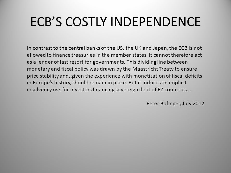 In contrast to the central banks of the US, the UK and Japan, the ECB is not allowed to finance treasuries in the member states. It cannot therefore a