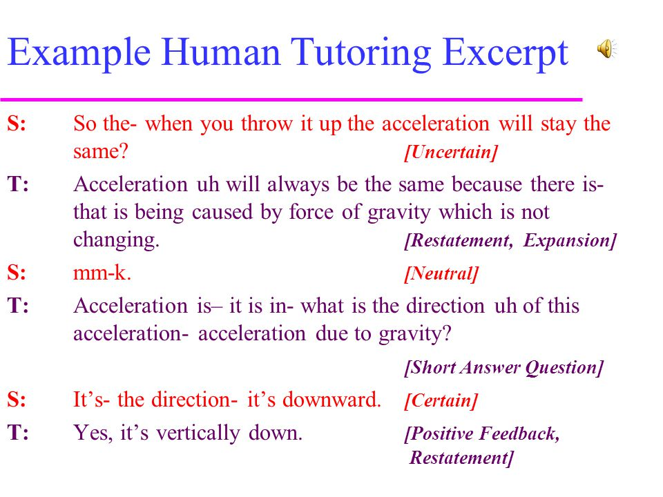 Example Human Tutoring Excerpt S: So the- when you throw it up the acceleration will stay the same.