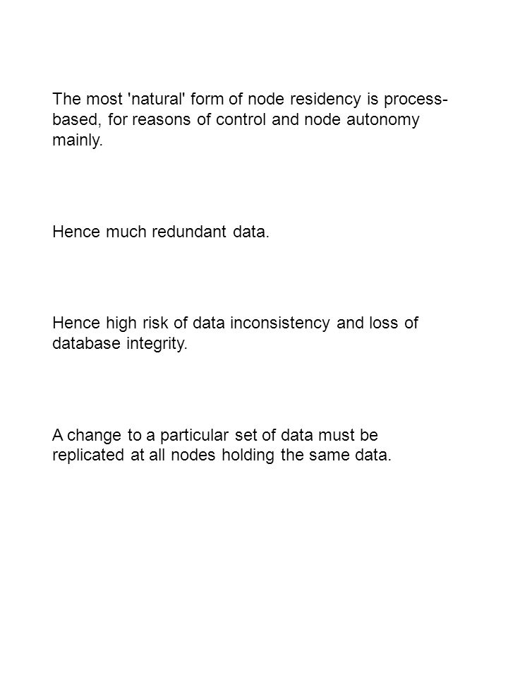 The most 'natural' form of node residency is process- based, for reasons of control and node autonomy mainly. Hence much redundant data. Hence high ri
