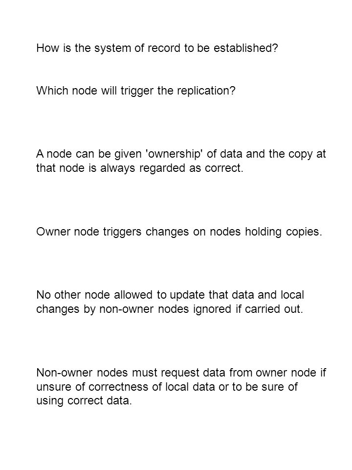 How is the system of record to be established? Which node will trigger the replication? A node can be given 'ownership' of data and the copy at that n