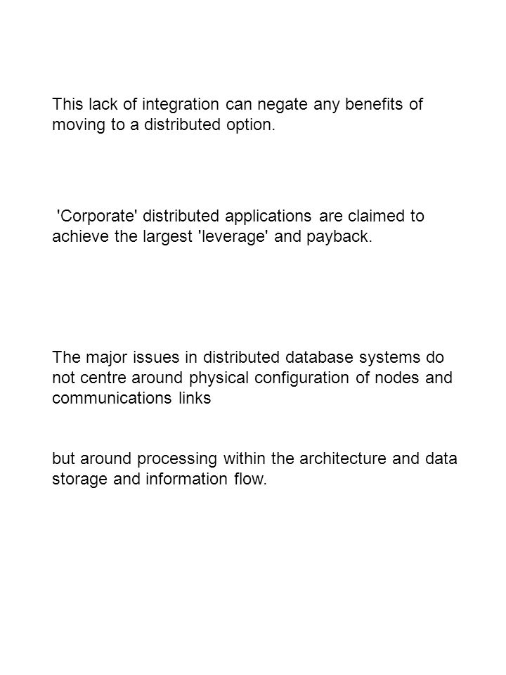 This lack of integration can negate any benefits of moving to a distributed option. 'Corporate' distributed applications are claimed to achieve the la