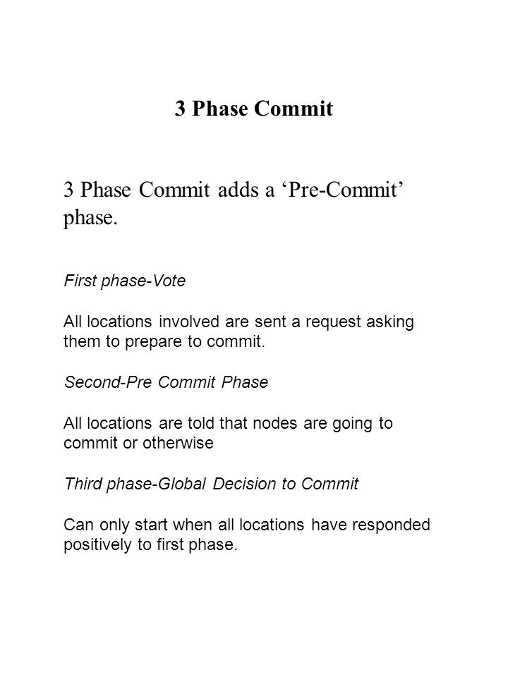 3 Phase Commit 3 Phase Commit adds a 'Pre-Commit' phase.