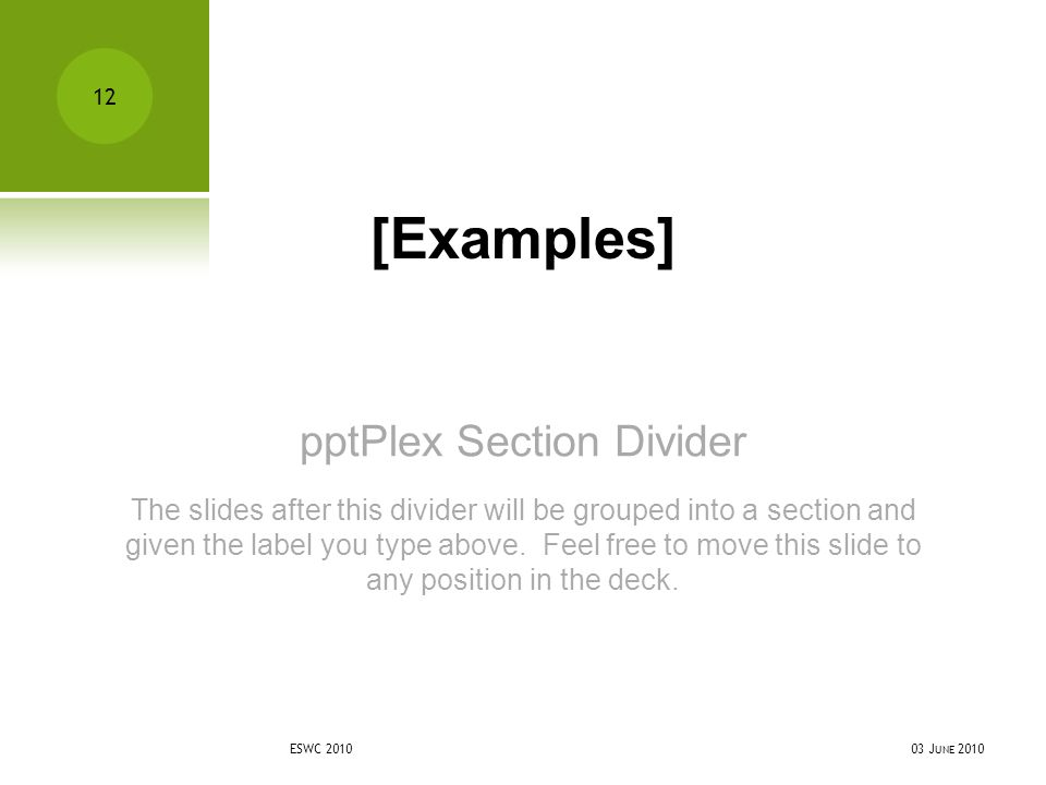 pptPlex Section Divider [Examples] The slides after this divider will be grouped into a section and given the label you type above.