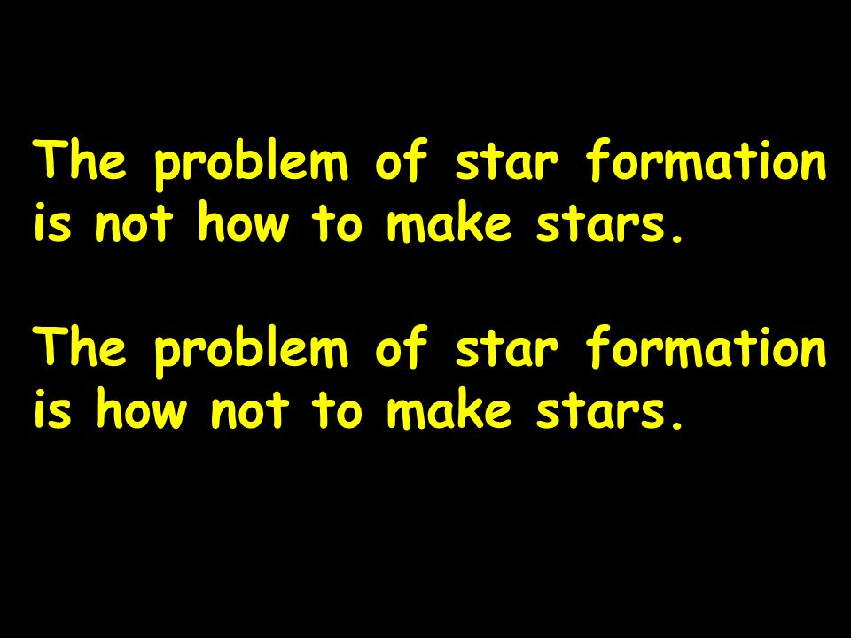 Canterbury 01.09.2014 The problem of star formation is not how to make stars.