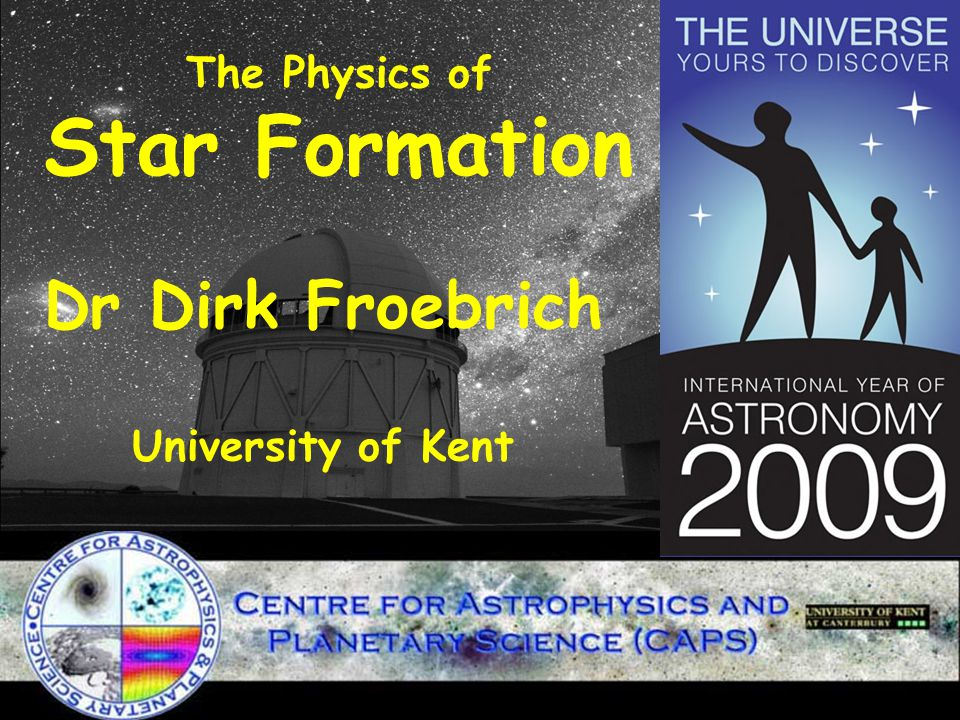 Canterbury 01.09.2014 The Physics of Star Formation Dr Dirk Froebrich University of Kent