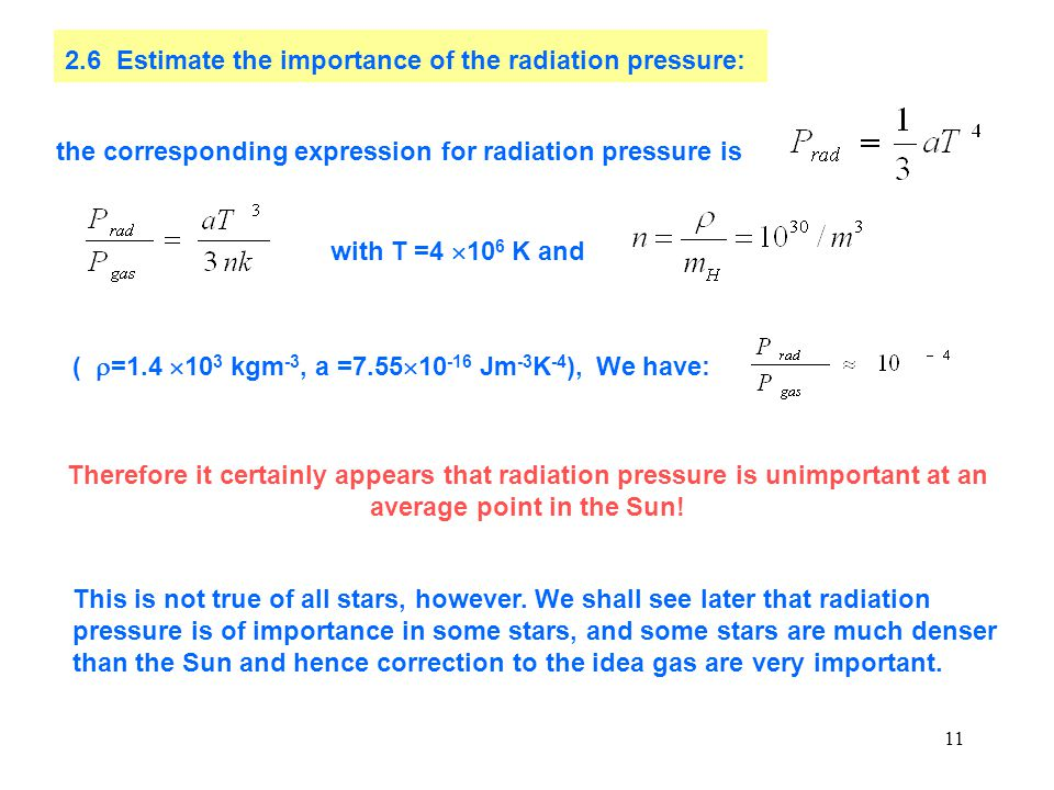 11 2.6 Estimate the importance of the radiation pressure: the corresponding expression for radiation pressure is with T =4  10 6 K and (  =1.4  10