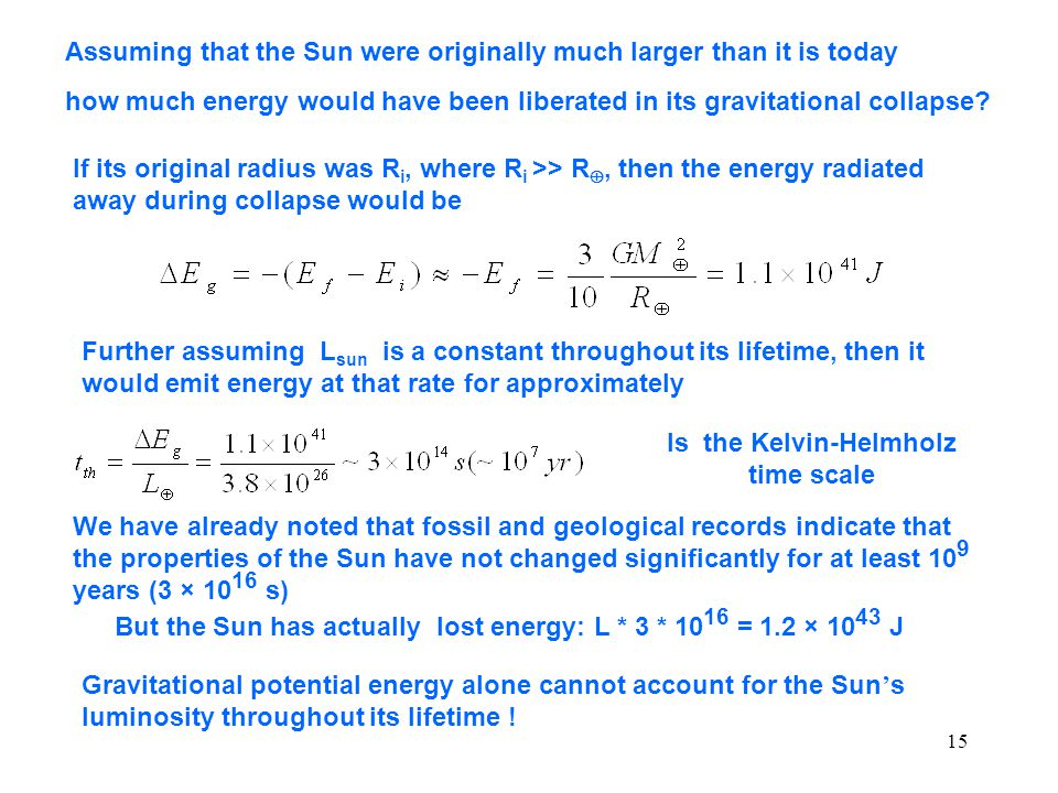 15 Assuming that the Sun were originally much larger than it is today how much energy would have been liberated in its gravitational collapse? If its