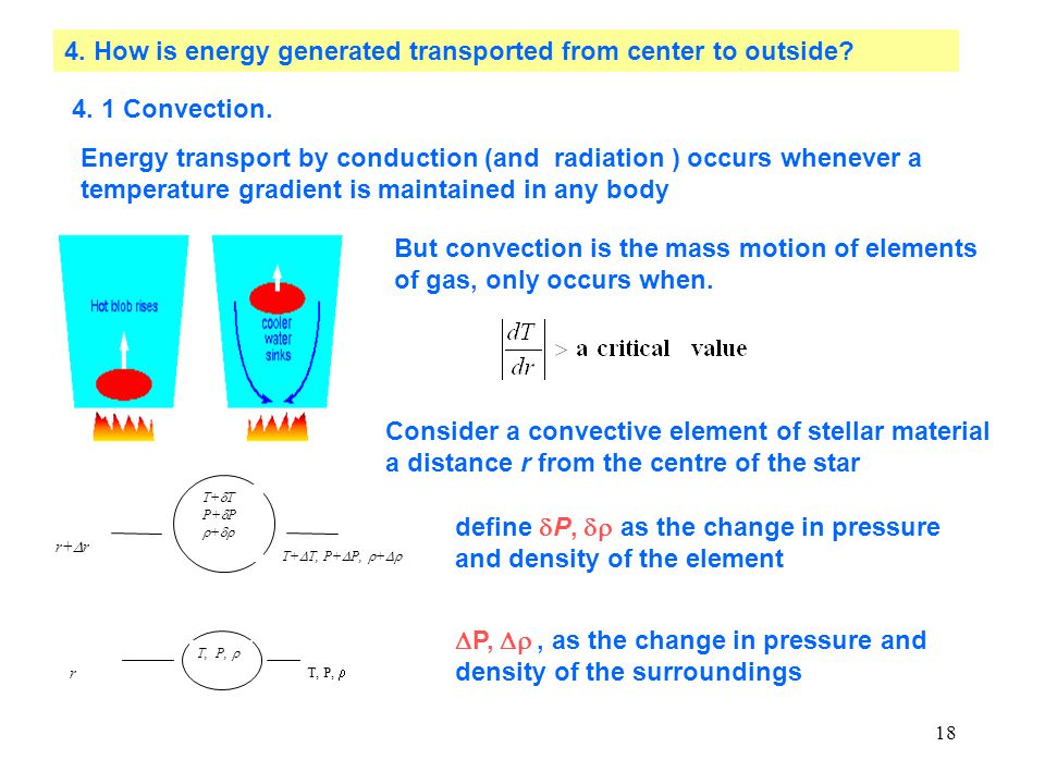 18 4. How is energy generated transported from center to outside? 4. 1 Convection. Energy transport by conduction (and radiation ) occurs whenever a t