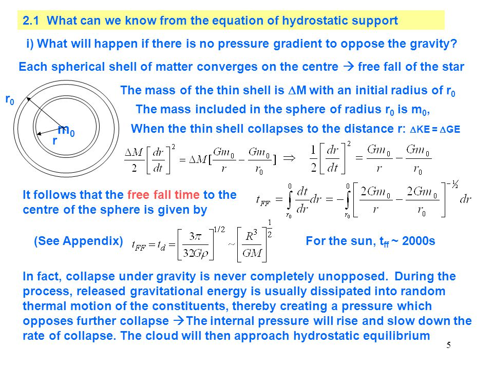 5 i) What will happen if there is no pressure gradient to oppose the gravity? Each spherical shell of matter converges on the centre  free fall of th