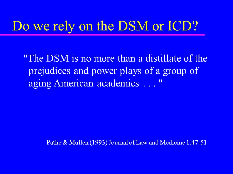 Do we rely on the DSM or ICD.