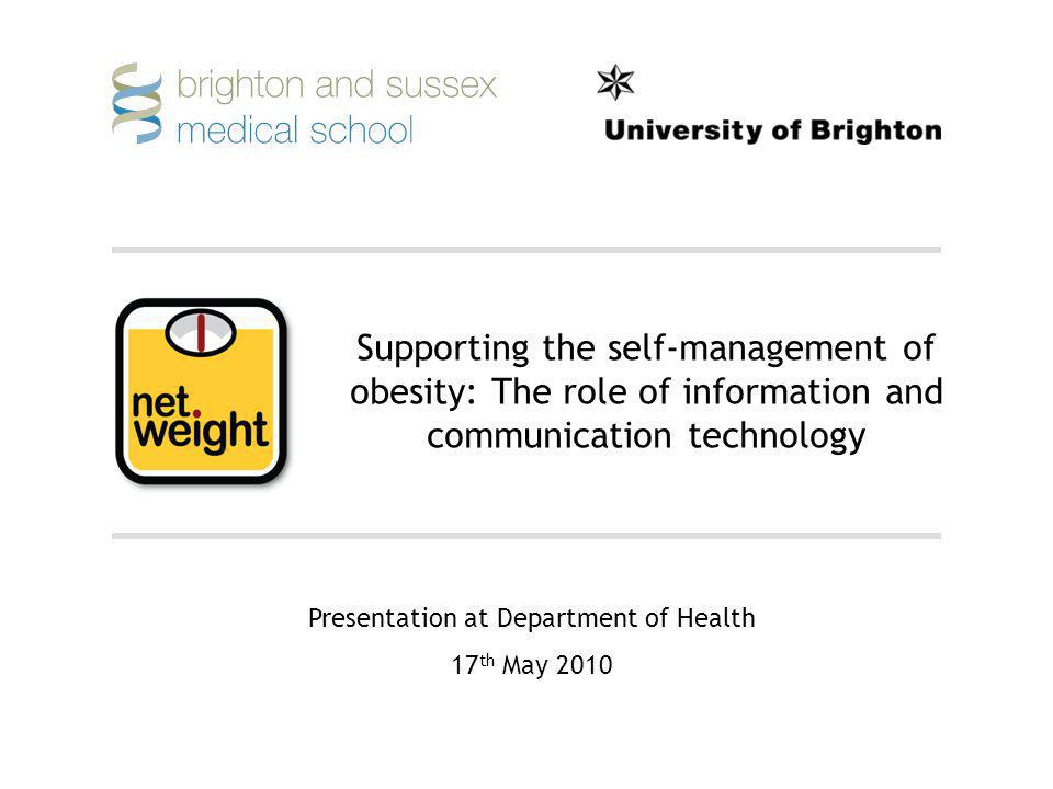 Supporting the self-management of obesity: The role of information and communication technology Presentation at Department of Health 17 th May 2010
