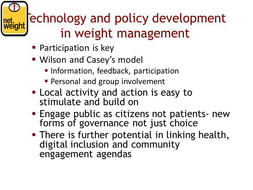 Technology and policy development in weight management  Participation is key  Wilson and Casey's model  Information, feedback, participation  Pers