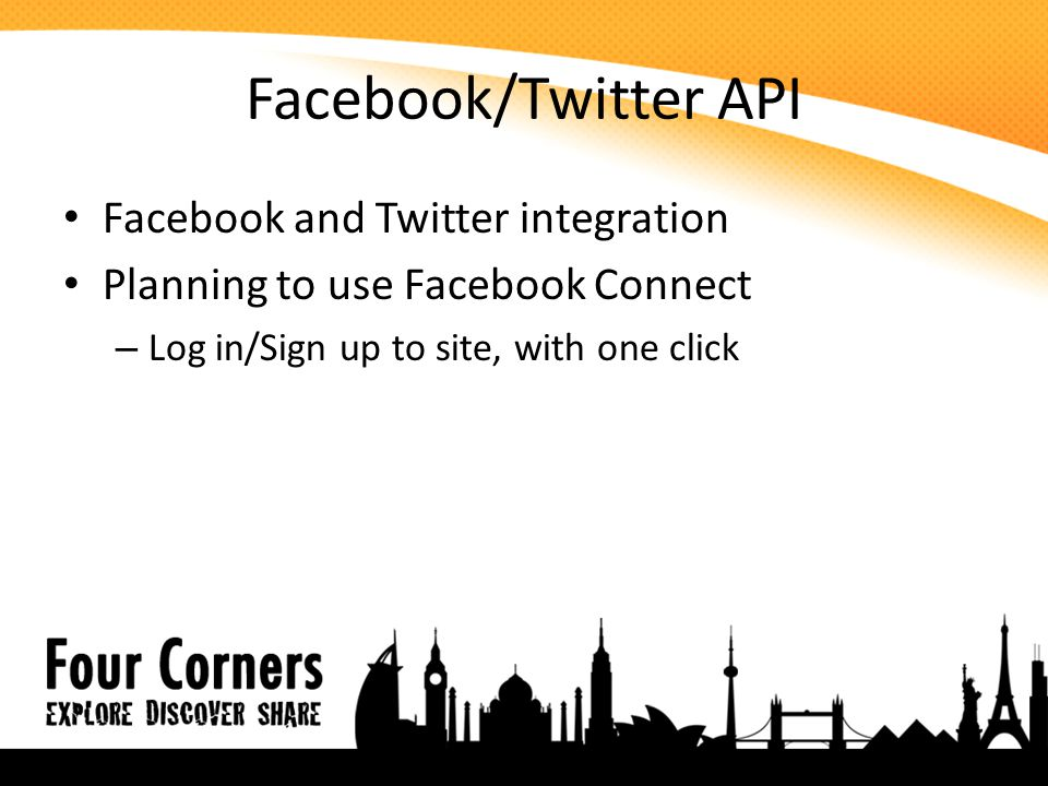 Facebook/Twitter API Facebook and Twitter integration Planning to use Facebook Connect – Log in/Sign up to site, with one click