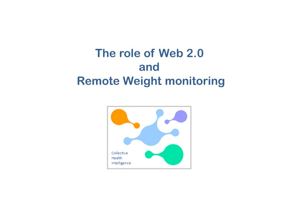 Collective Health Intelligence The role of Web 2.0 and Remote Weight monitoring
