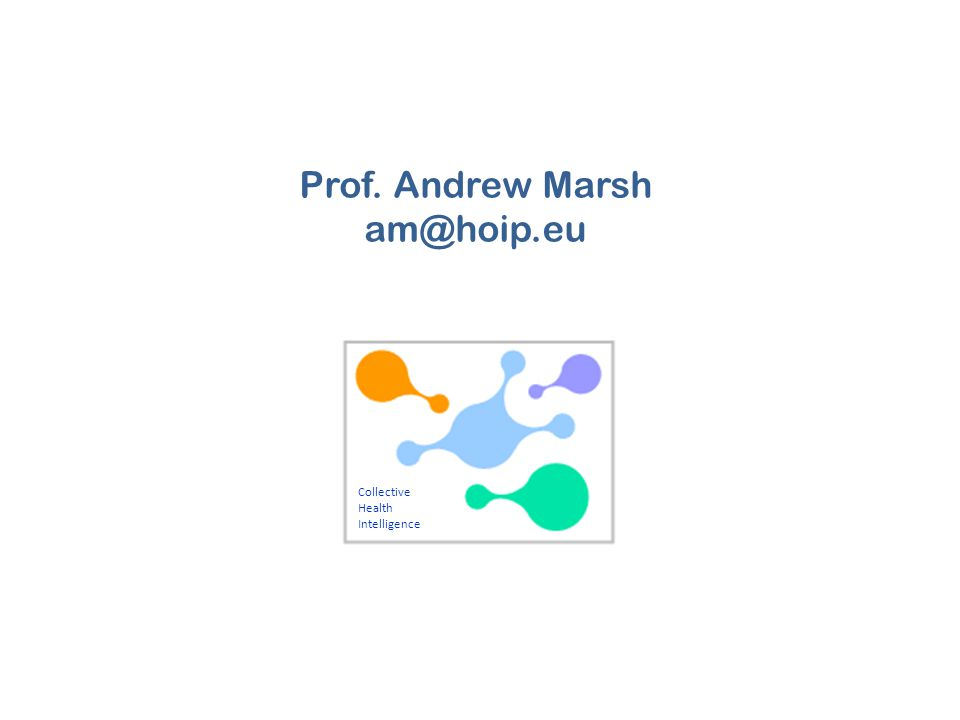 Collective Health Intelligence Prof. Andrew Marsh