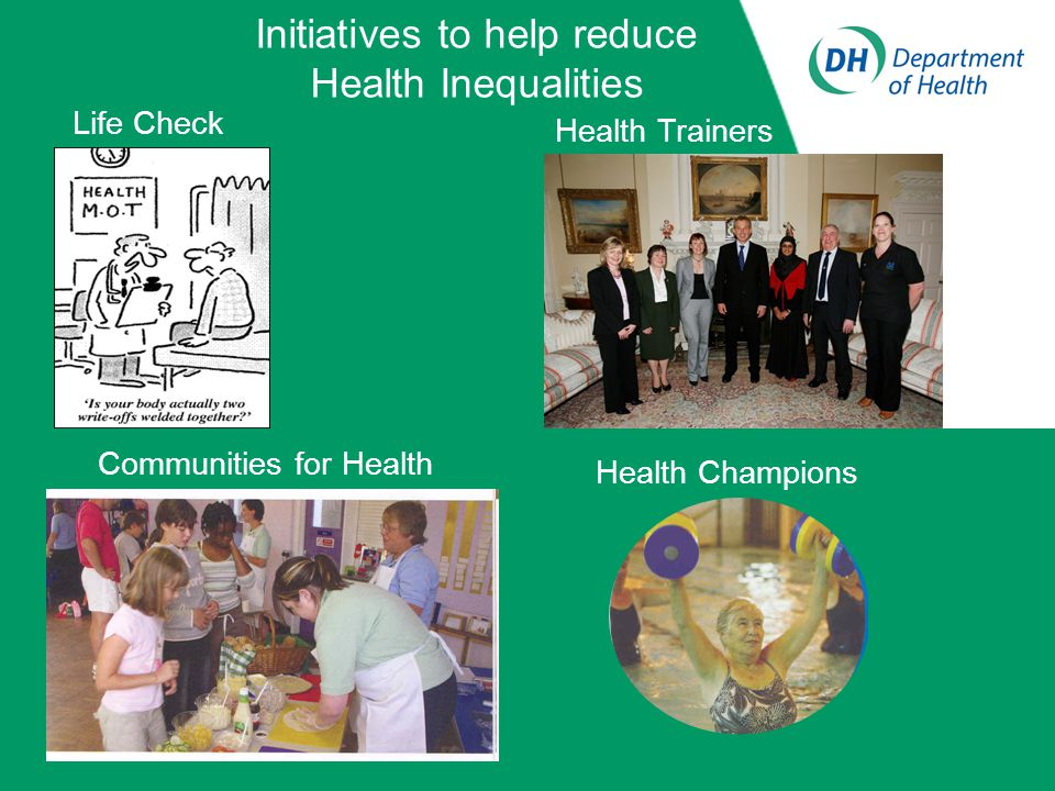 Initiatives to help reduce Health Inequalities Health Champions Communities for Health Health Trainers Life Check