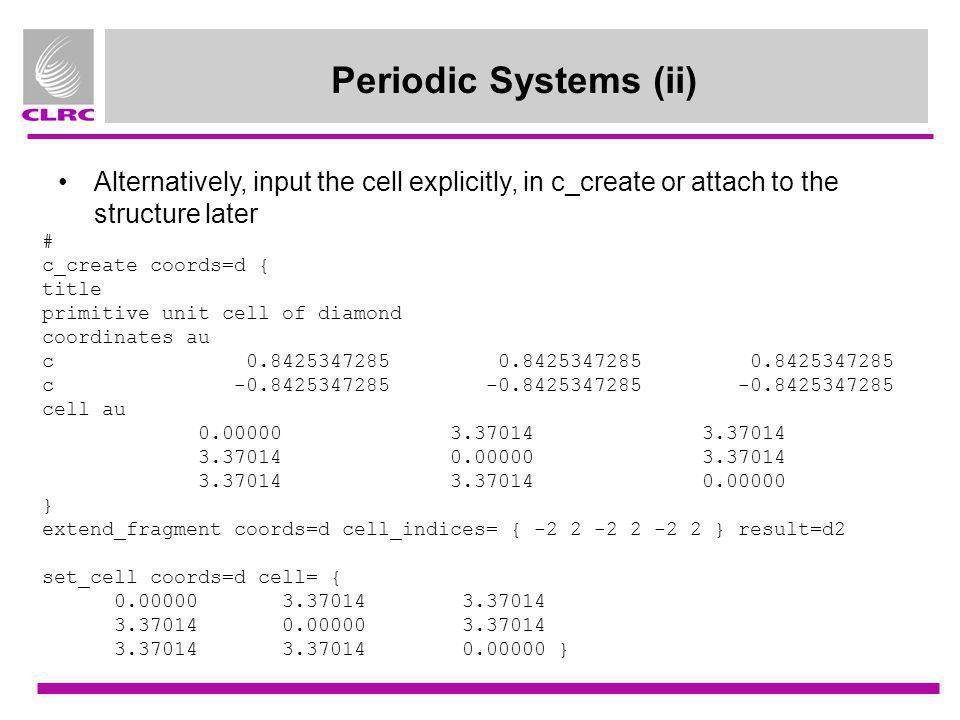 Periodic Systems (ii) # c_create coords=d { title primitive unit cell of diamond coordinates au c 0.8425347285 0.8425347285 0.8425347285 c -0.84253472