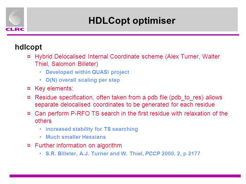 HDLCopt optimiser hdlcopt ¤Hybrid Delocalised Internal Coordinate scheme (Alex Turner, Walter Thiel, Salomon Billeter) Developed within QUASI project
