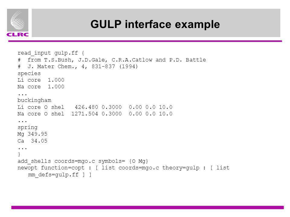 GULP interface example read_input gulp.ff { # from T.S.Bush, J.D.Gale, C.R.A.Catlow and P.D. Battle # J. Mater Chem., 4, 831-837 (1994) species Li cor
