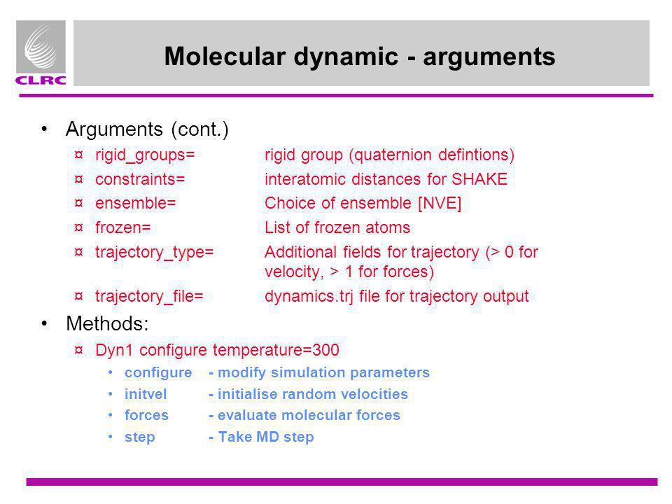 Molecular dynamic - arguments Arguments (cont.) ¤rigid_groups= rigid group (quaternion defintions) ¤constraints= interatomic distances for SHAKE ¤ense