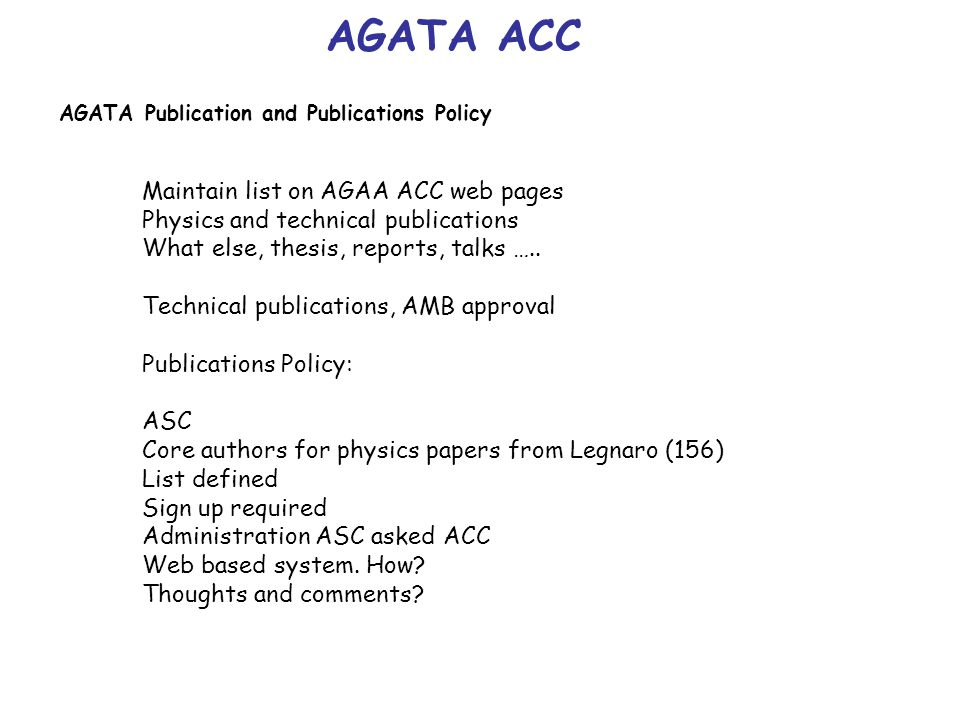 AGATA ACC AGATA Publication and Publications Policy Maintain list on AGAA ACC web pages Physics and technical publications What else, thesis, reports, talks …..