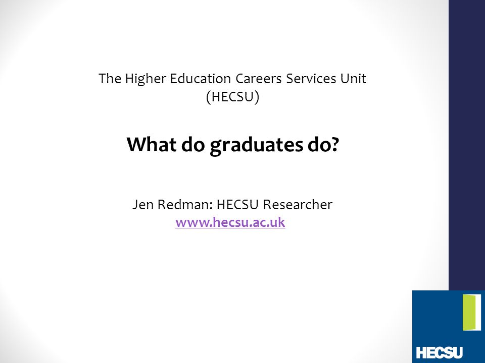 The Higher Education Careers Services Unit (HECSU) What do graduates do.