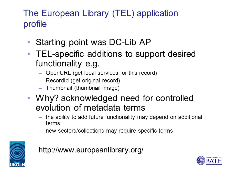 The European Library (TEL) application profile Starting point was DC-Lib AP TEL-specific additions to support desired functionality e.g.