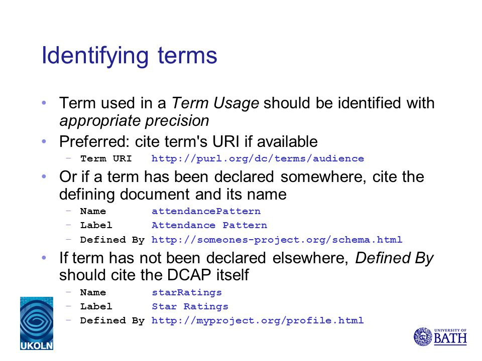 Identifying terms Term used in a Term Usage should be identified with appropriate precision Preferred: cite term's URI if available –Term URI http://p