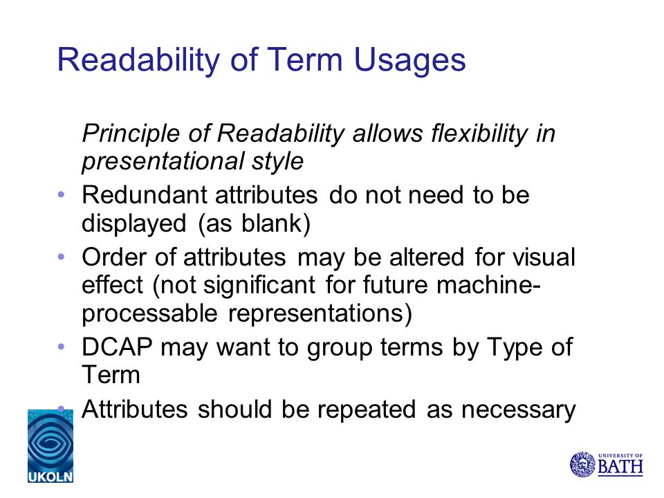 Readability of Term Usages Principle of Readability allows flexibility in presentational style Redundant attributes do not need to be displayed (as bl