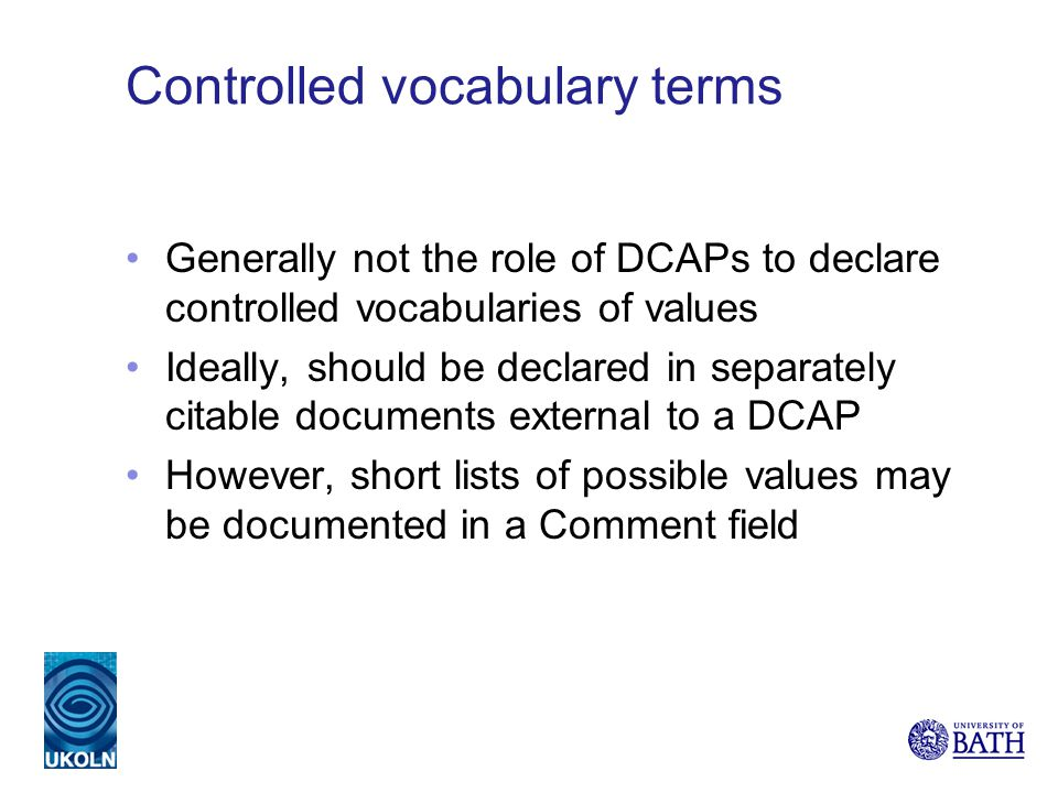 Controlled vocabulary terms Generally not the role of DCAPs to declare controlled vocabularies of values Ideally, should be declared in separately cit
