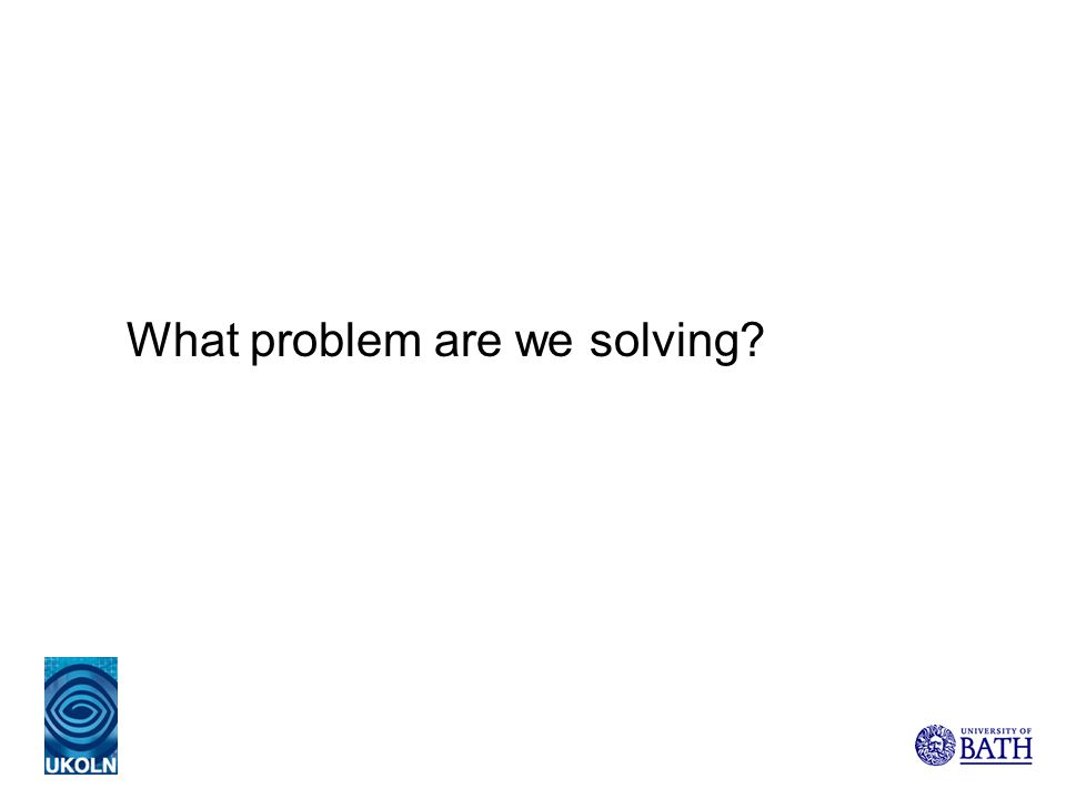 What problem are we solving?