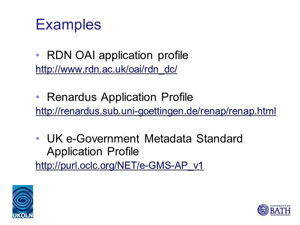 Examples RDN OAI application profile http://www.rdn.ac.uk/oai/rdn_dc/ Renardus Application Profile http://renardus.sub.uni-goettingen.de/renap/renap.h