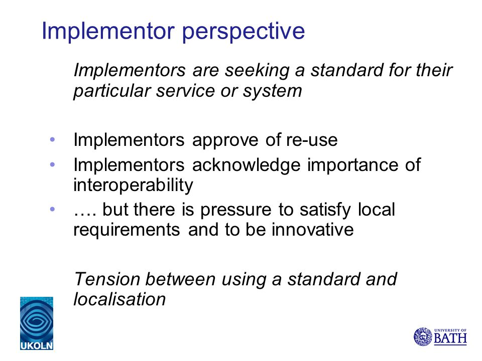 Implementor perspective Implementors are seeking a standard for their particular service or system Implementors approve of re-use Implementors acknowl