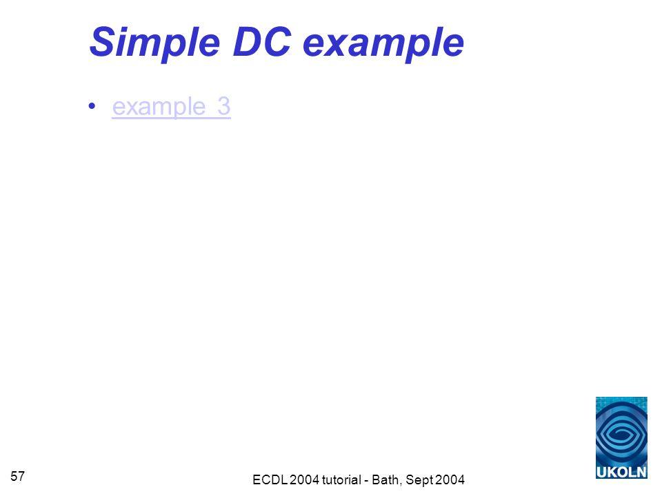 ECDL 2004 tutorial - Bath, Sept 2004 57 Simple DC example example 3