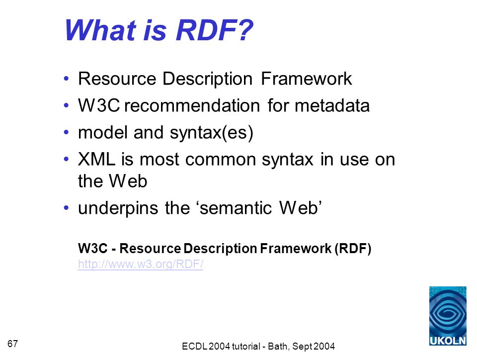ECDL 2004 tutorial - Bath, Sept 2004 67 What is RDF.