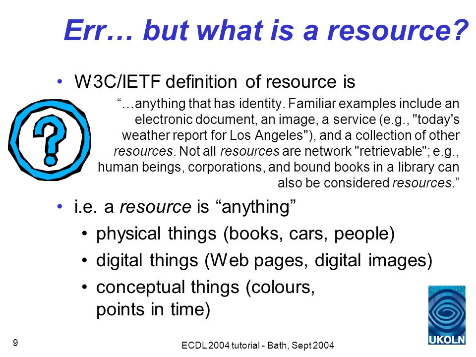 ECDL 2004 tutorial - Bath, Sept 2004 9 Err… but what is a resource.