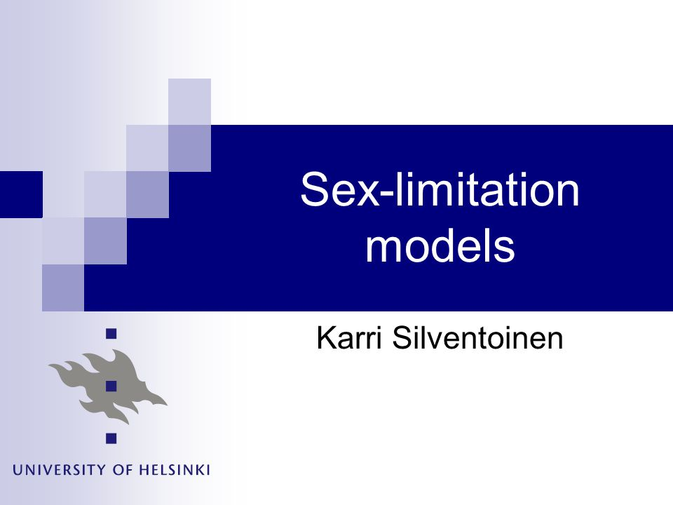 Sex-limitation models Karri Silventoinen