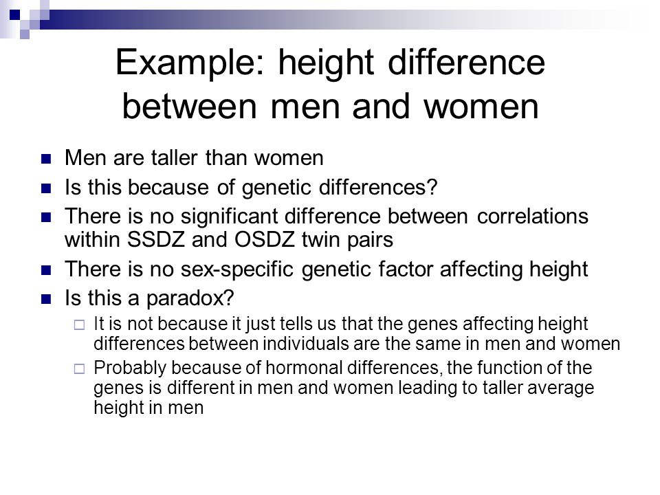 Example: height difference between men and women Men are taller than women Is this because of genetic differences.