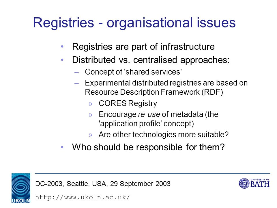DC-2003, Seattle, USA, 29 September 2003 Registries - organisational issues Registries are part of infrastructure Distributed vs.