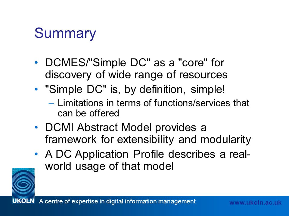 A centre of expertise in digital information management www.ukoln.ac.uk Summary DCMES/
